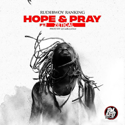 Rudebwoy Ranking --- Hope & Pray ft. Zetical (Prod. By: CaskeysOnit)