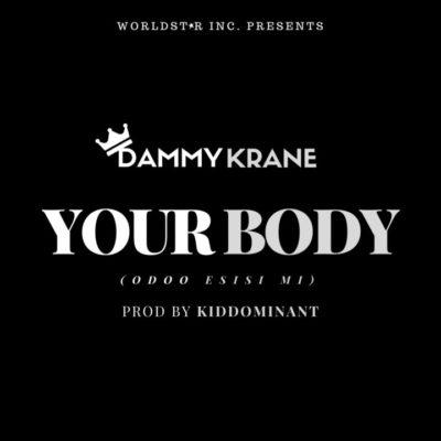 MUSIC: Dammy Krane - Your Body (Odoo Esisi Mi) MP3 DOWNLOAD