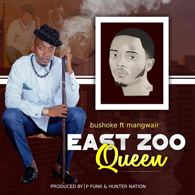 Download Audio | Bushoke ft Mangwair - East Zoo Queen