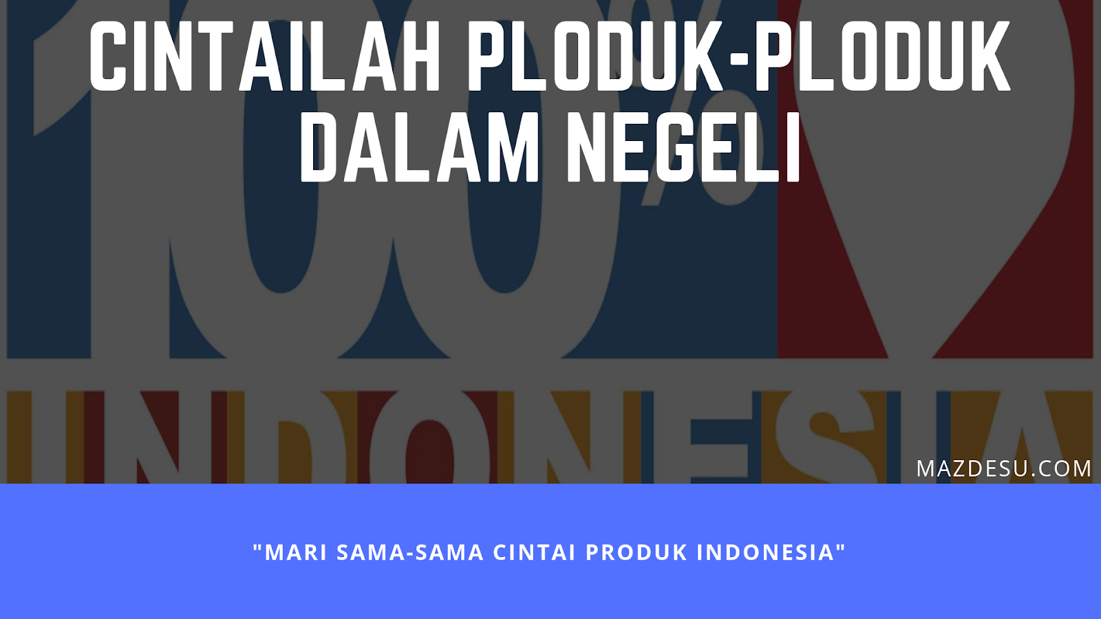 Cintailah Produk-produk Indonesia