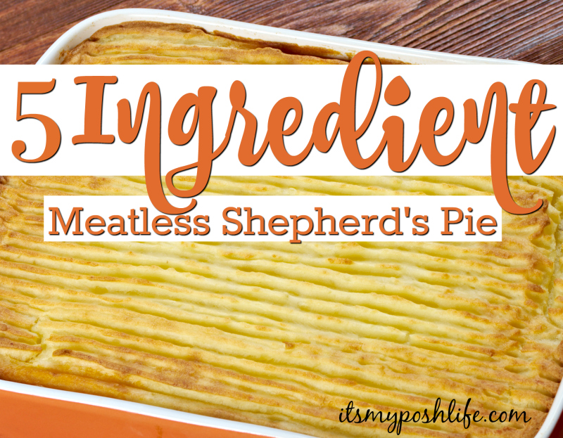 5 Ingredient Vegetarian Shepherd's Pie