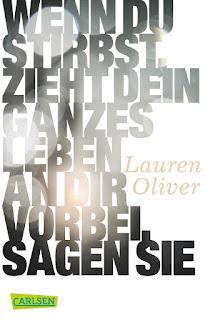 Wenn du stirbst zieht dein ganzes Leben an dir vorbei sagen sie von Lauren Oliver