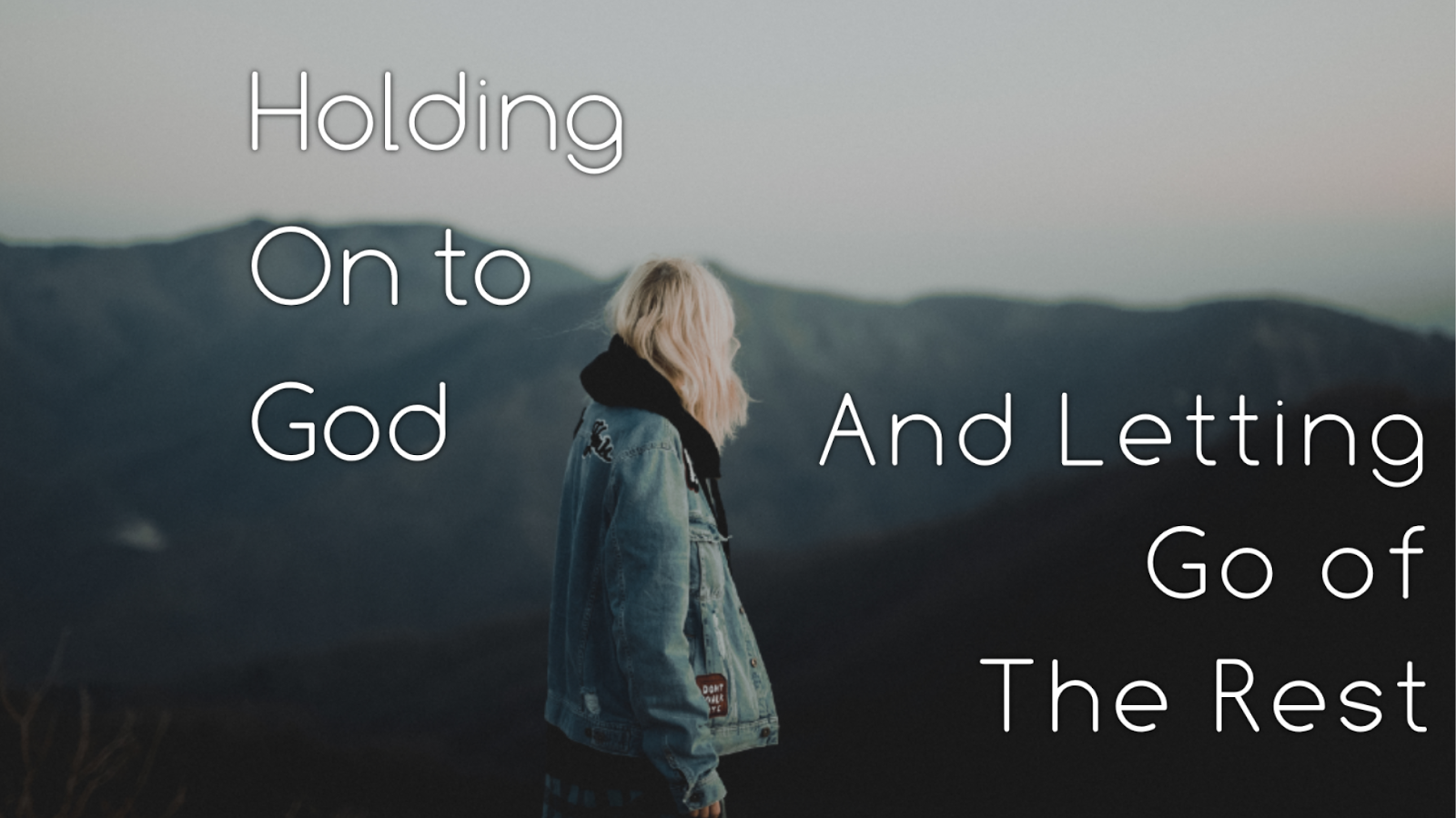 holding on to god and letting go of the rest