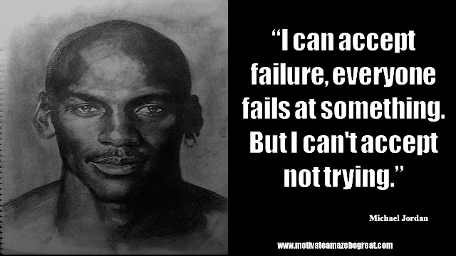 "23 Michael Jordan Inspirational Quotes About Life: ""I can accept failure, everyone fails at something. But I can't accept not trying."" Quote about failure, handling defeat, trying, success mindset and growth."