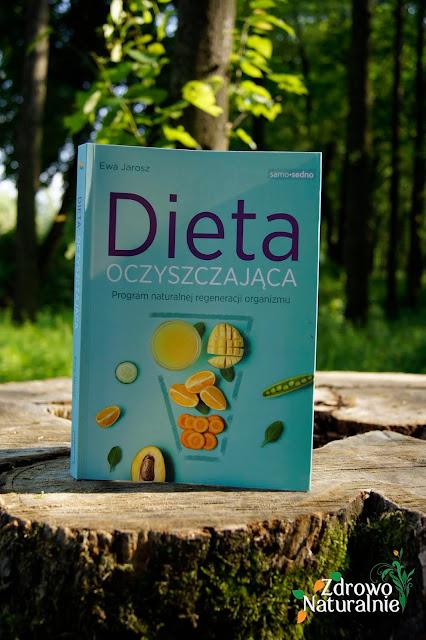 """Książka """"Dieta oczyszczająca - Program naturalnej regeneracji organizmu"""" pani Ewy Jarosz"""