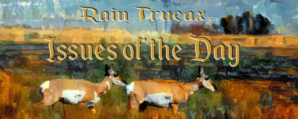 Rain Trueax-- Issues of the day