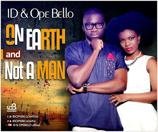 MUSIC: Id & Ope Bello - On Earth + Not A Man
