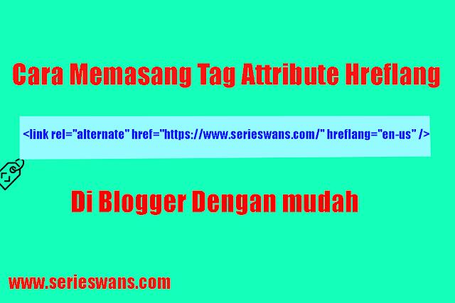 Cara Memasang Tag Attribute Hreflang SEO Friendly di Blogger