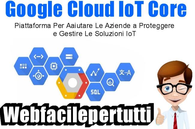 Google Cloud IoT Core | La Nuova Piattaforma Per Aaiutare Le Aziende a Proteggere e Gestire Le Soluzioni IoT