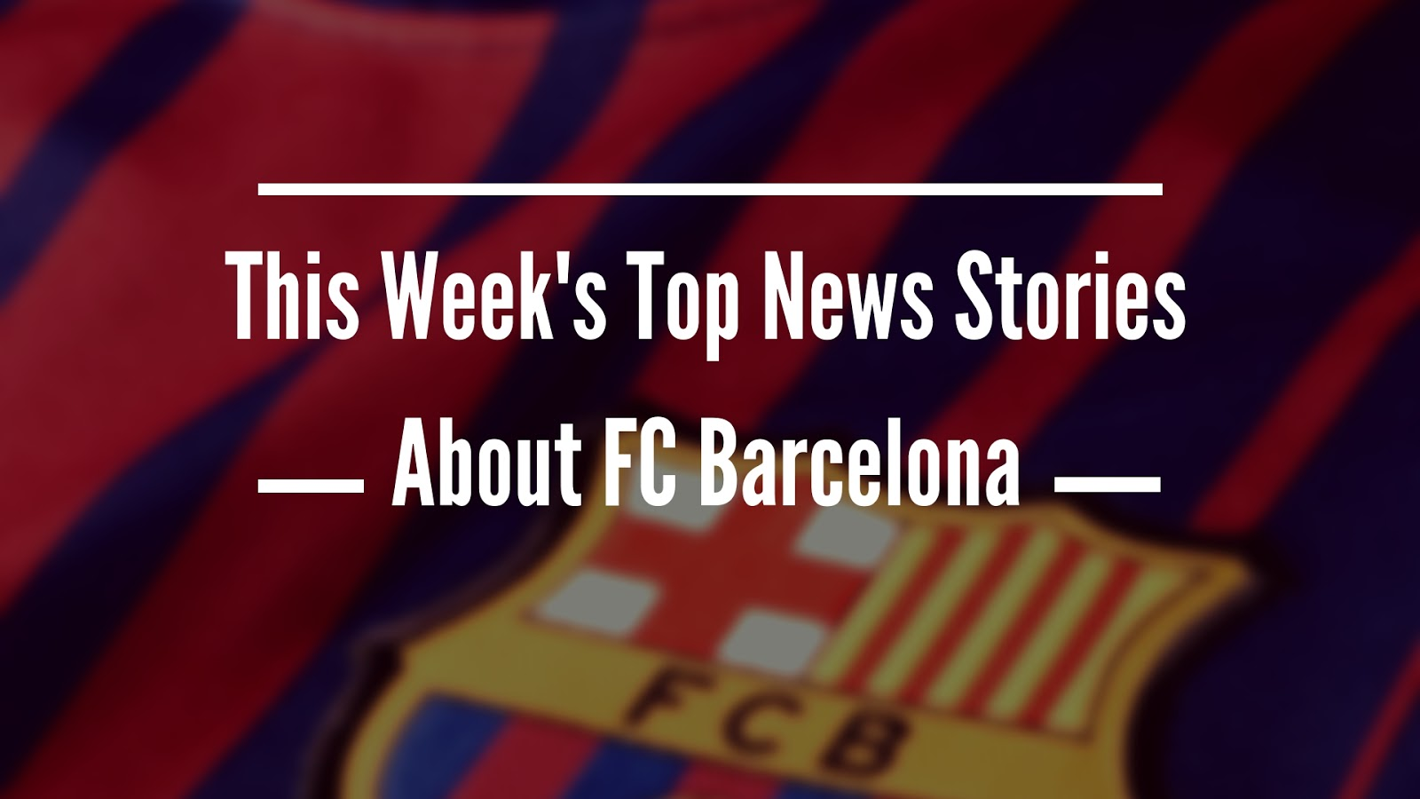 This Week's Top News Stories About FC Barcelona #FCBarcelona #Barca