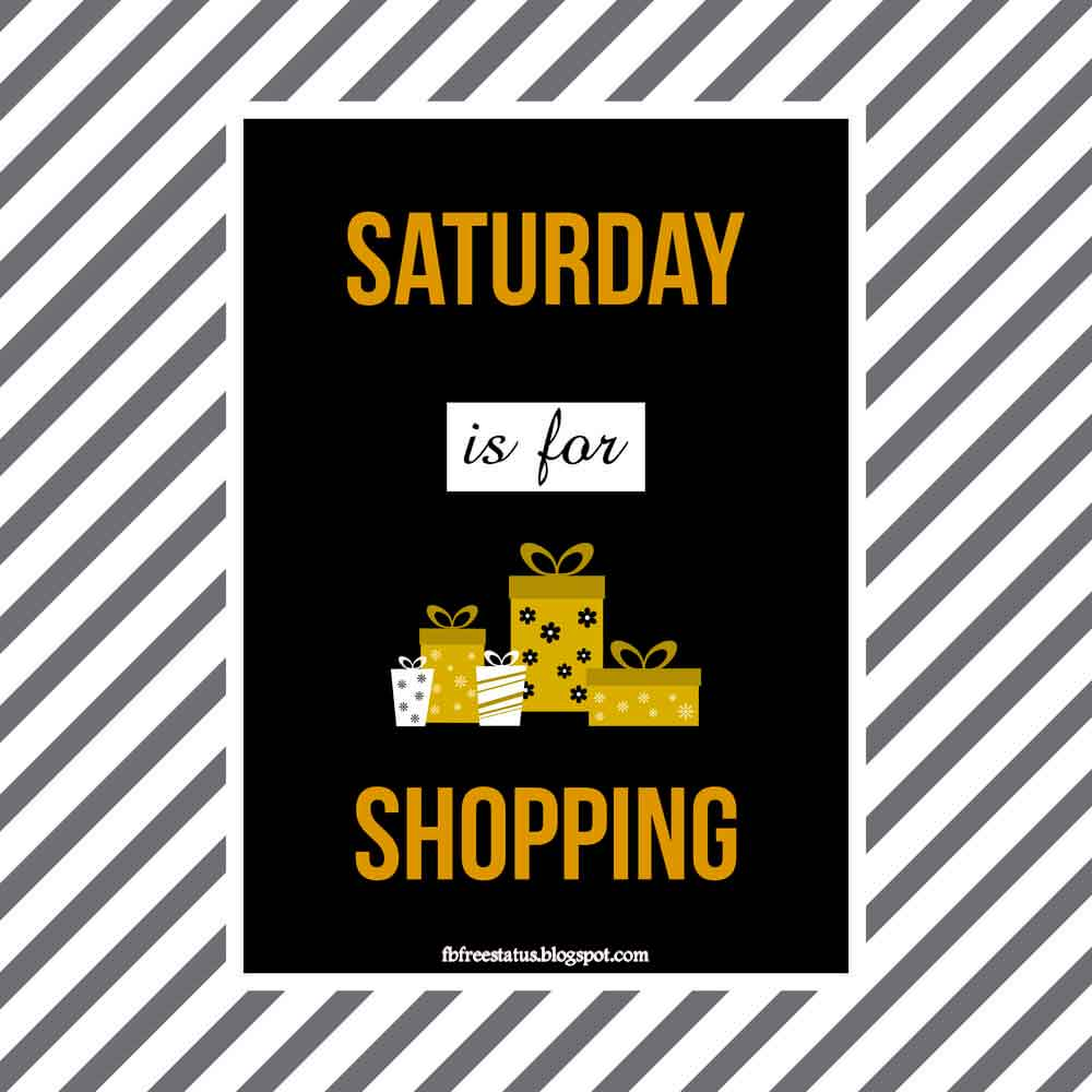 Saturday is for shopping.