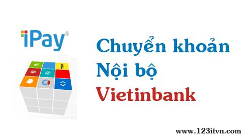 [VietinBank] chuyển khoản trong hệ thống với VietinBank Ipay