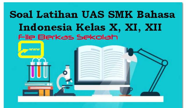Soal Latihan UAS SMK Bahasa Indonesia Kelas X, XI, XII