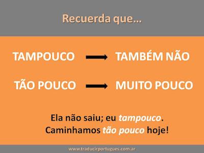 Tampouco, também não, tão pouco, portugués, traducción