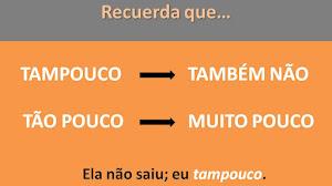 """PORTUGUÉS: DIFERENCIAS ENTRE """"TAMPOUCO"""", """"TÃO POUCO"""" y """"NEM TAMPOUCO"""""""