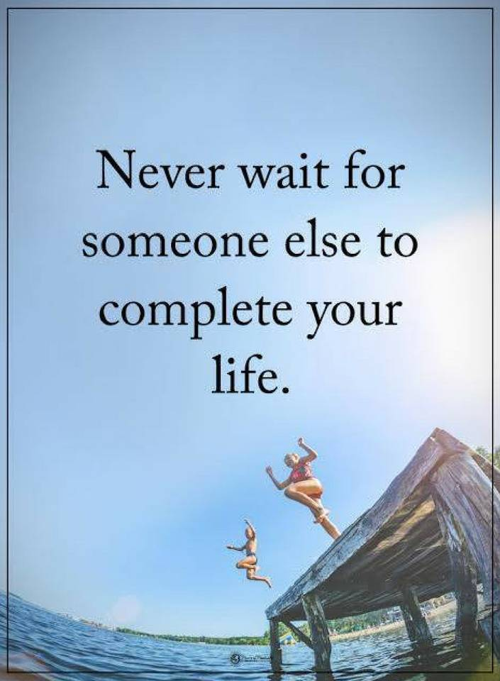 Never Wait For Someone Else To Complete Your Life Quotes