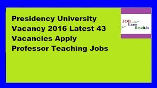Presidency University Vacancy 2016 Latest 43 Vacancies Apply Professor Teaching Jobs