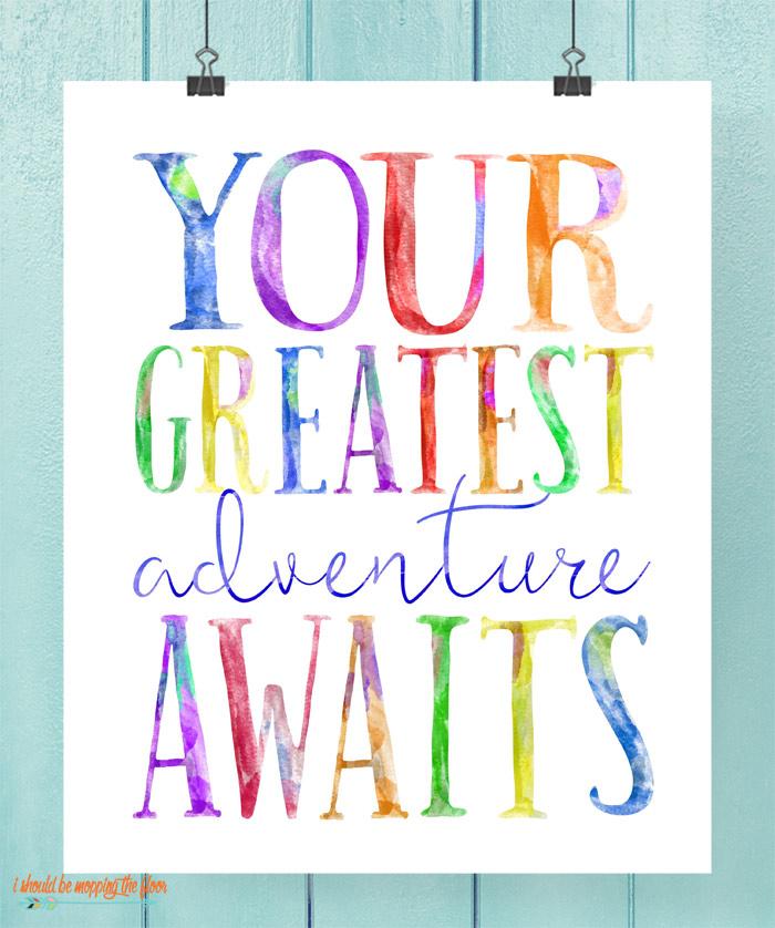Your Greatest Adventure Awaits Printable