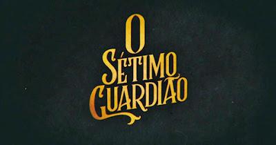 Resumo da novela O Sétimo Guardião: capítulos de 04/05 a 18/05/2019