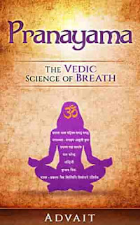 Pranayama: The Vedic Science of Breath: 14 Ultimate Breathing Techniques to Calm Your Mind, Relieve Stress and Heal Your Body by Advait