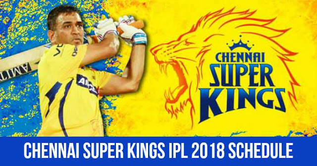 Chennai Super Kings (CSK) IPL 2018 Schedule