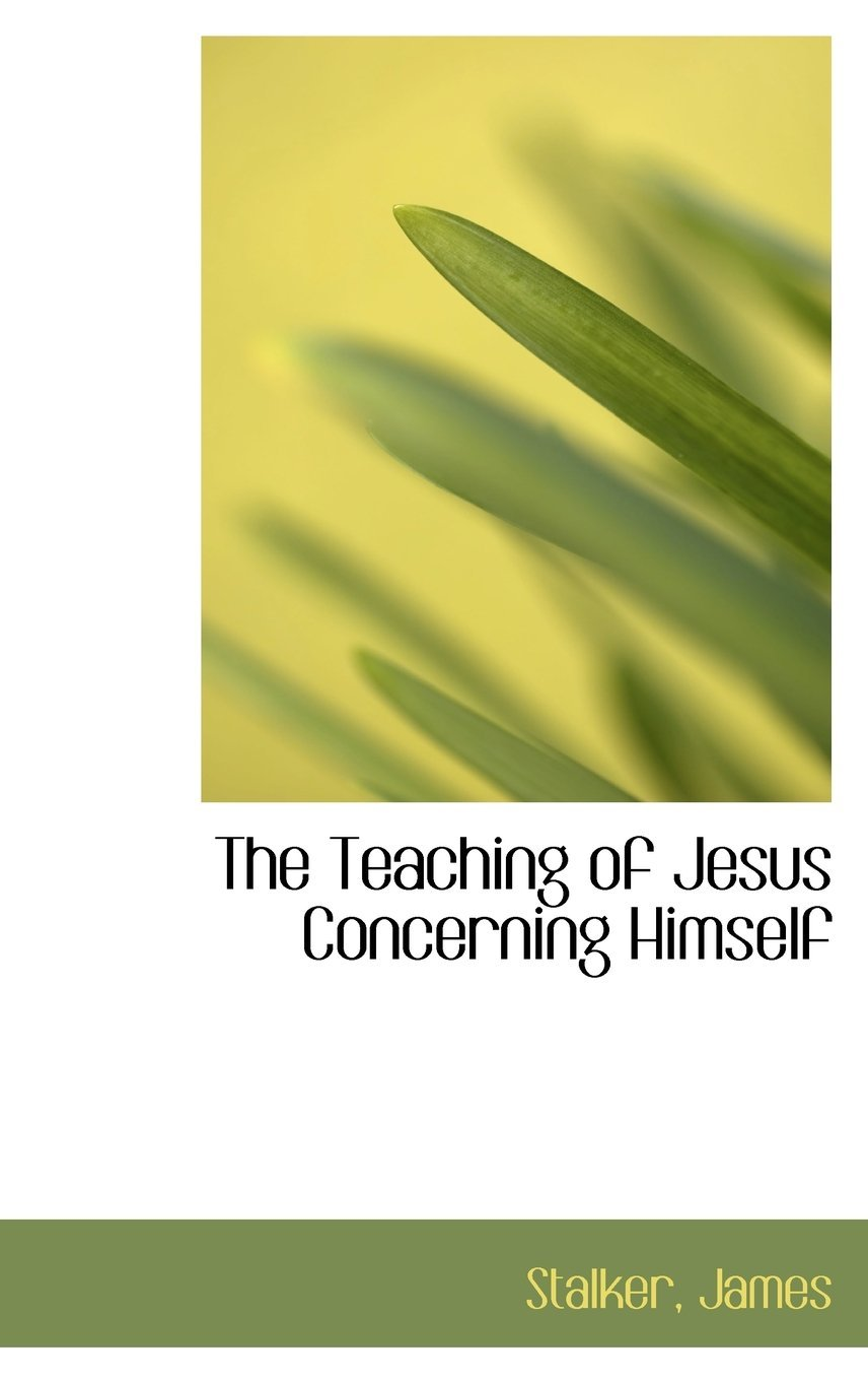 James Stalker-The Teaching Of Jesus Concerning Himself-