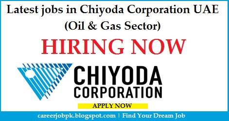 Latest jobs in Chiyoda Corporation UAE (Oil & Gas Sector)