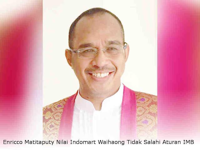 Enricco Matitaputy Nilai Indomart Waihaong Tidak Salahi Aturan IMB