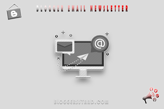 BloggersStand: 50 + Email Newsletter Subscribe Widget For Blogger