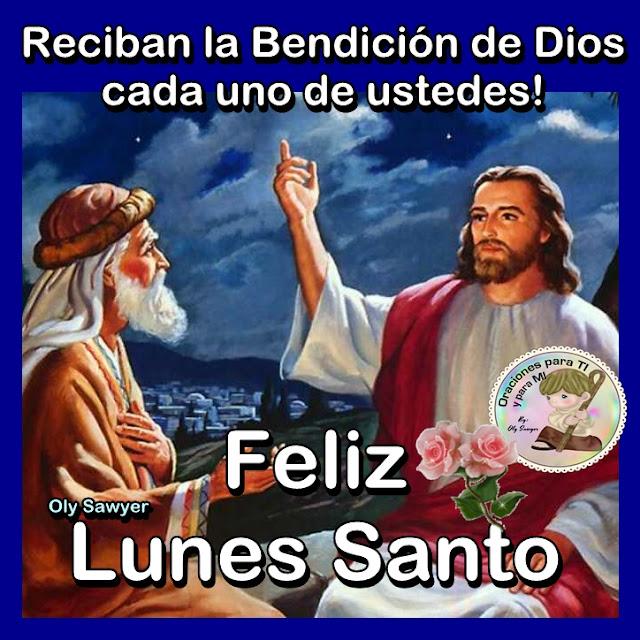 Reciban la Bendición de Dios cada uno de ustedes!  FELIZ LUNES SANTO!