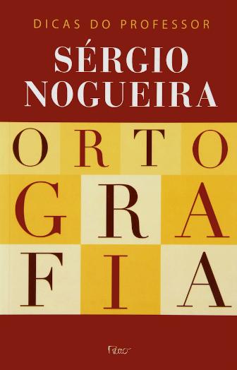 Ortografia: Dicas do professor Sérgio Nogueira