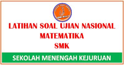 Prediksi Soal UN/ UNBK Matematika SMK 2019 dan Kunci Jawaban
