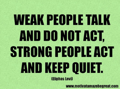 "Success Quotes And Sayings About Life: ""Weak people talk and do not act, strong people act and keep quiet."" - Eliphas Levi"