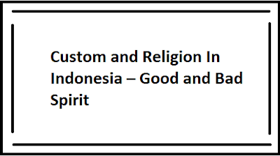 Custom and Religion In Indonesia – Good and Bad Spirit