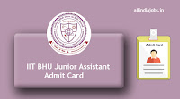 IIT BHU Junior Assistant Admit Card