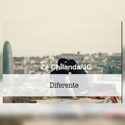 Zé Chilanda JC - Diferente