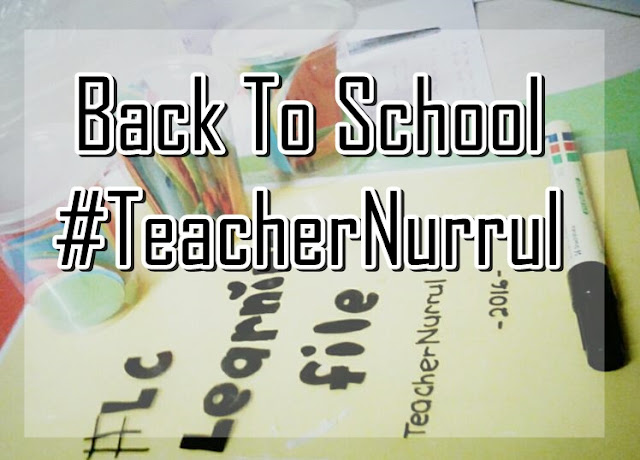 Back To School #TeacherNurrul