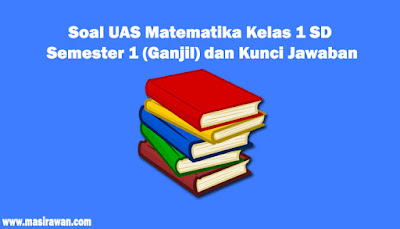 Soal UAS Matematika Kelas 1 SD Semester 1 (Ganjil) dan Kunci Jawaban