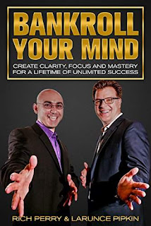 Bankroll Your Mind: Create Clarity, Focus and Mastery For a Lifetime of Unlimited Success by Rich Perry & Larunce Pipkin