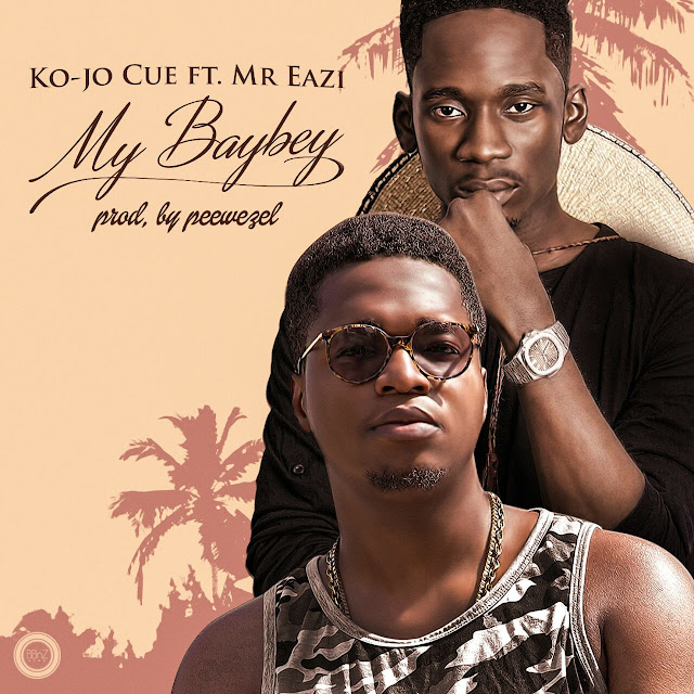 Ko-Jo Cue drops MY BABEY FEATUREING MR EAZI