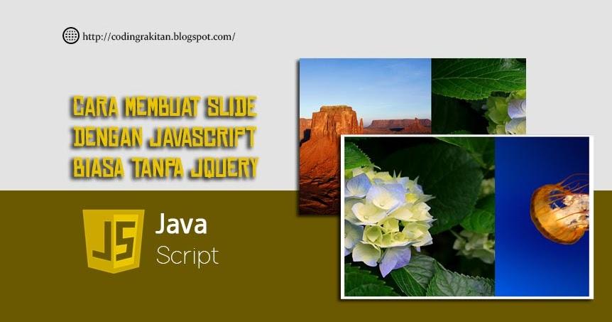 Cara Membuat Slide Dengan Javascript Biasa Tanpa Jquery Coding Rakitan Inspirasi Coding Terupdate Android Studio Laravel Php