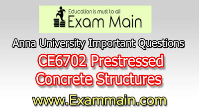 CE6702 Prestressed Concrete Structures | Important  Questions | Question bank | Syllabus | Model and Previous Question papers | Download PDF
