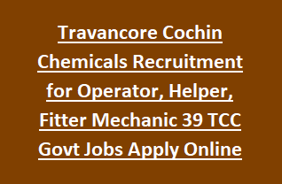 Travancore Cochin Chemicals Recruitment Notification for Operator, Helper, Fitter Mechanic 39 TCC Govt Jobs Apply Online