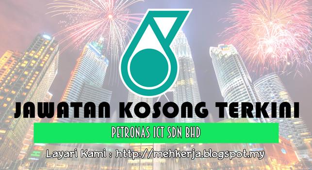 Jawatan Kosong Terkini 2016 di Petronas ICT Sdn Bhd