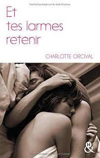 Et tes larmes retenir - Charlotte Orcival