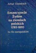 Artur Eisenbach, Emancypacja Żydów na ziemiach polskich 1785 - 1870