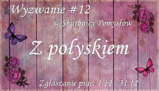 http://skarbnica-pomyslow.blogspot.com/2016/12/wyzwanie-12-z-poyskiem.html
