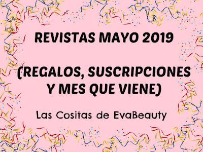 Revistas Mayo 2019 (Regalos, suscripciones y mes que viene)