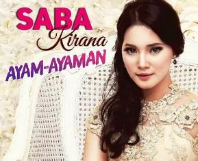 Lirik Lagu Saba Kirana – Ayam Ayaman
