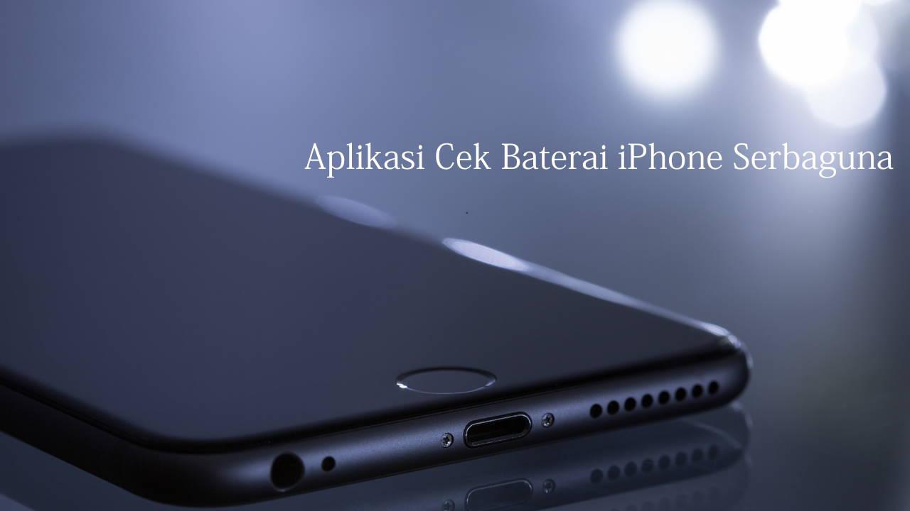 Aplikasi Cek Baterai iPhone Serbaguna